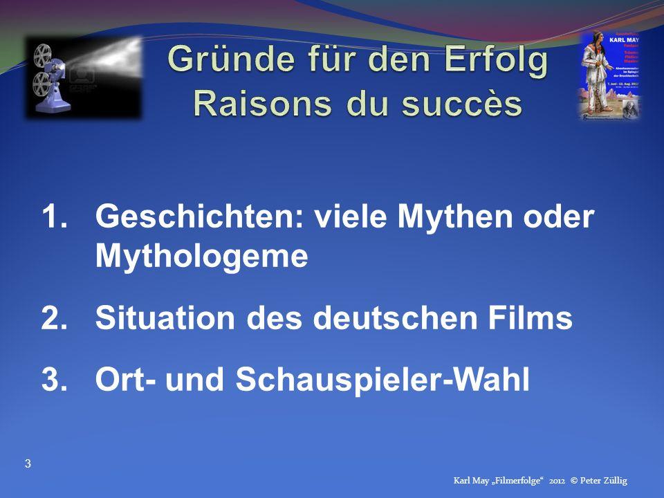 Karl May Filmerfolge 2012 © Peter Züllig 1.Geschichten: viele Mythen oder Mythologeme 2.Situation des deutschen Films 3.Ort- und Schauspieler-Wahl 3