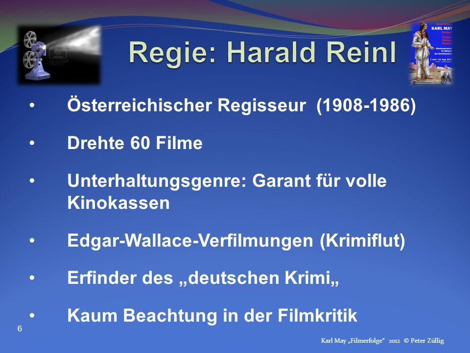 Karl May Filmerfolge 2012 © Peter Züllig Österreichischer Regisseur (1908-1986) Drehte 60 Filme Unterhaltungsgenre: Garant für volle Kinokassen Edgar-