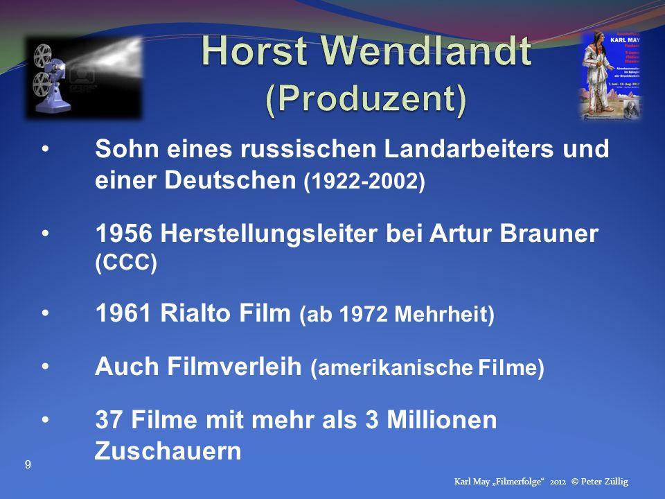 Karl May Filmerfolge 2012 © Peter Züllig Sohn eines russischen Landarbeiters und einer Deutschen (1922-2002) 1956 Herstellungsleiter bei Artur Brauner