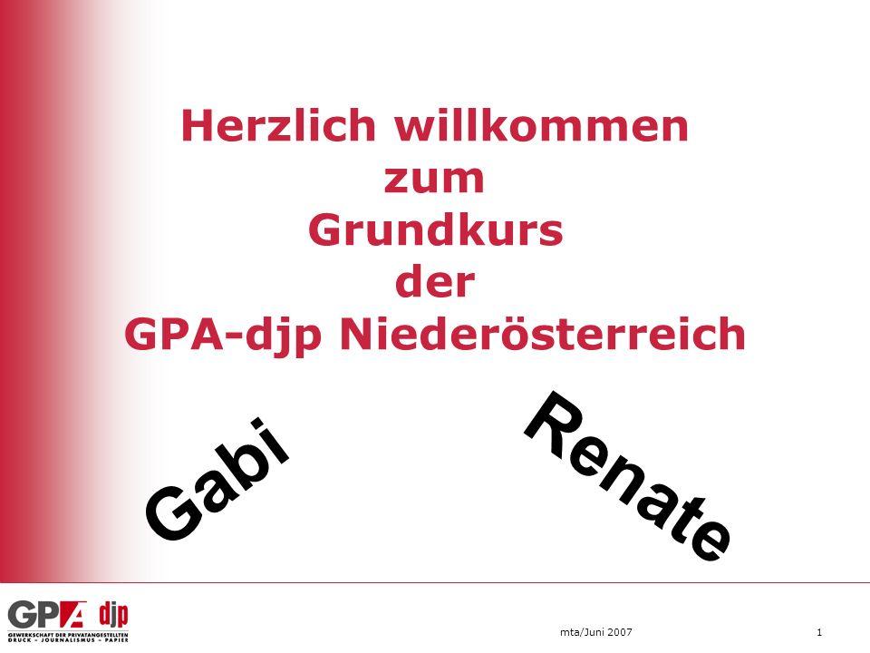 Herzlich willkommen zum Grundkurs der GPA-djp Niederösterreich mta/Juni 20071 Gabi Renate