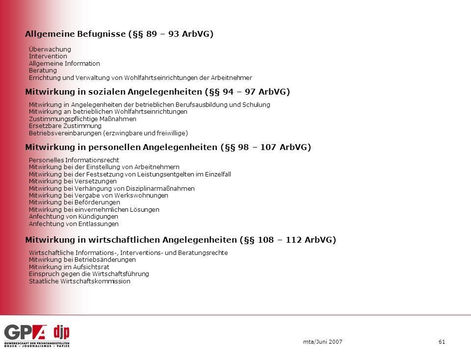 mta/Juni 200761 Allgemeine Befugnisse (§§ 89 – 93 ArbVG) Überwachung Intervention Allgemeine Information Beratung Errichtung und Verwaltung von Wohlfa