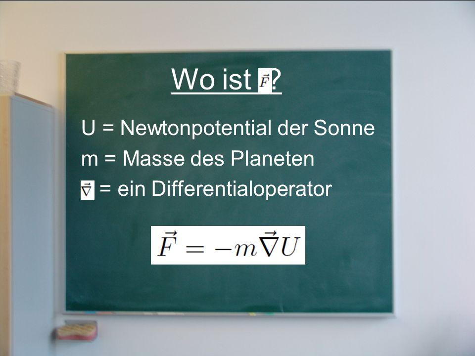 Wo ist ? U = Newtonpotential der Sonne m = Masse des Planeten = = ein Differentialoperator