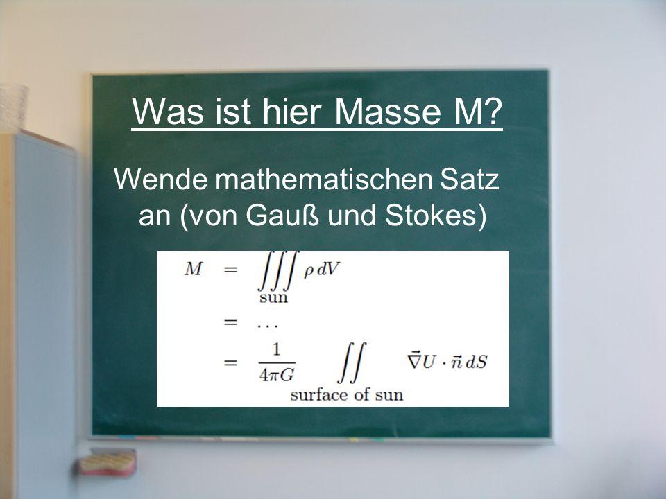 Was ist hier Masse M? Wende mathematischen Satz an (von Gauß und Stokes)