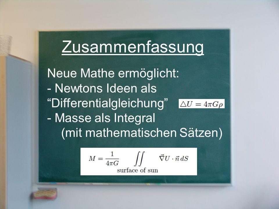 Neue Mathe ermöglicht: - Newtons Ideen als Differentialgleichung - Masse als Integral (mit mathematischen Sätzen) Zusammenfassung