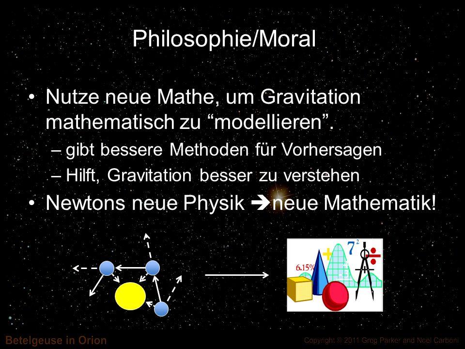 Philosophie/Moral Nutze neue Mathe, um Gravitation mathematisch zu modellieren. –gibt bessere Methoden für Vorhersagen –Hilft, Gravitation besser zu v