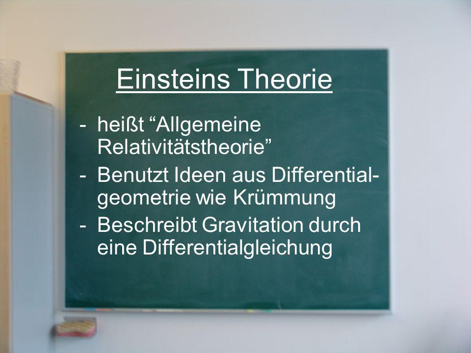 Einsteins Theorie -heißt Allgemeine Relativitätstheorie -Benutzt Ideen aus Differential- geometrie wie Krümmung -Beschreibt Gravitation durch eine Dif