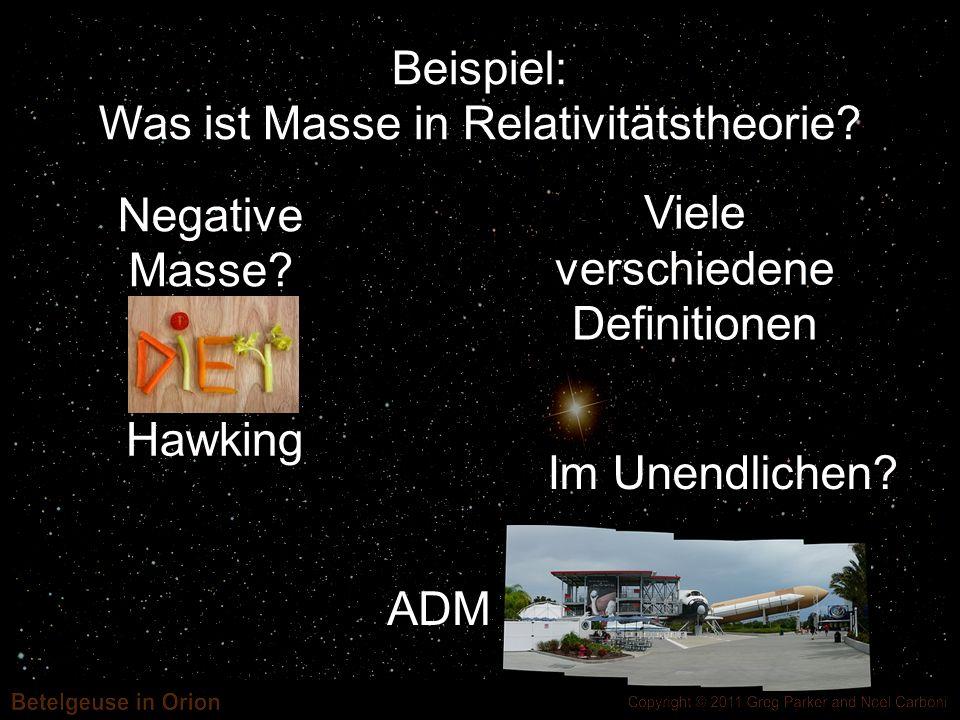Beispiel: Was ist Masse in Relativitätstheorie? Im Unendlichen? Negative Masse? Viele verschiedene Definitionen Hawking ADM