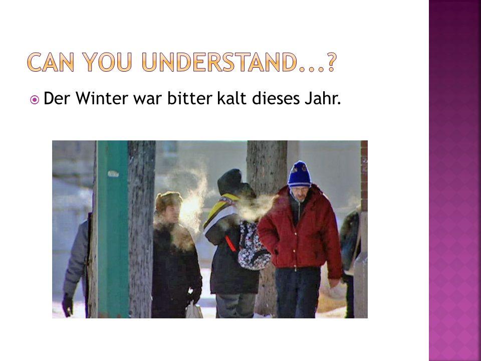 Der Winter war bitter kalt dieses Jahr.