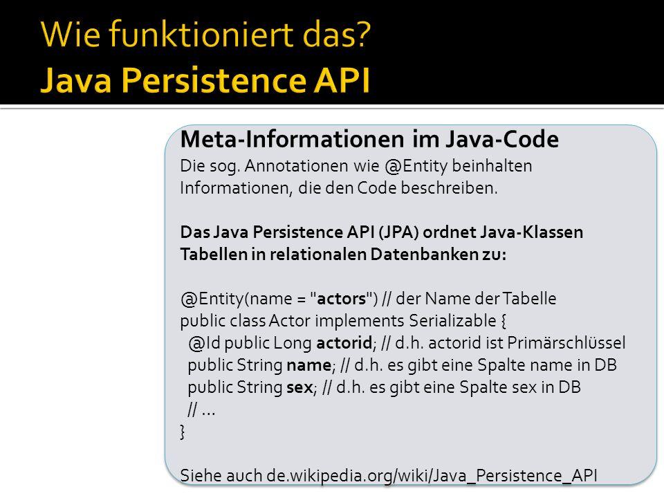 Meta-Informationen im Java-Code Die sog. Annotationen wie @Entity beinhalten Informationen, die den Code beschreiben. Das Java Persistence API (JPA) o