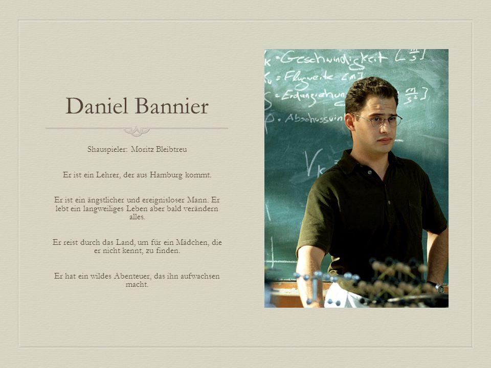 Daniel Bannier Shauspieler: Moritz Bleibtreu Er ist ein Lehrer, der aus Hamburg kommt.