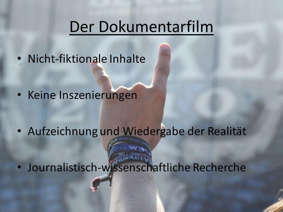 Der Dokumentarfilm Nicht-fiktionale Inhalte Keine Inszenierungen Aufzeichnung und Wiedergabe der Realität Journalistisch-wissenschaftliche Recherche