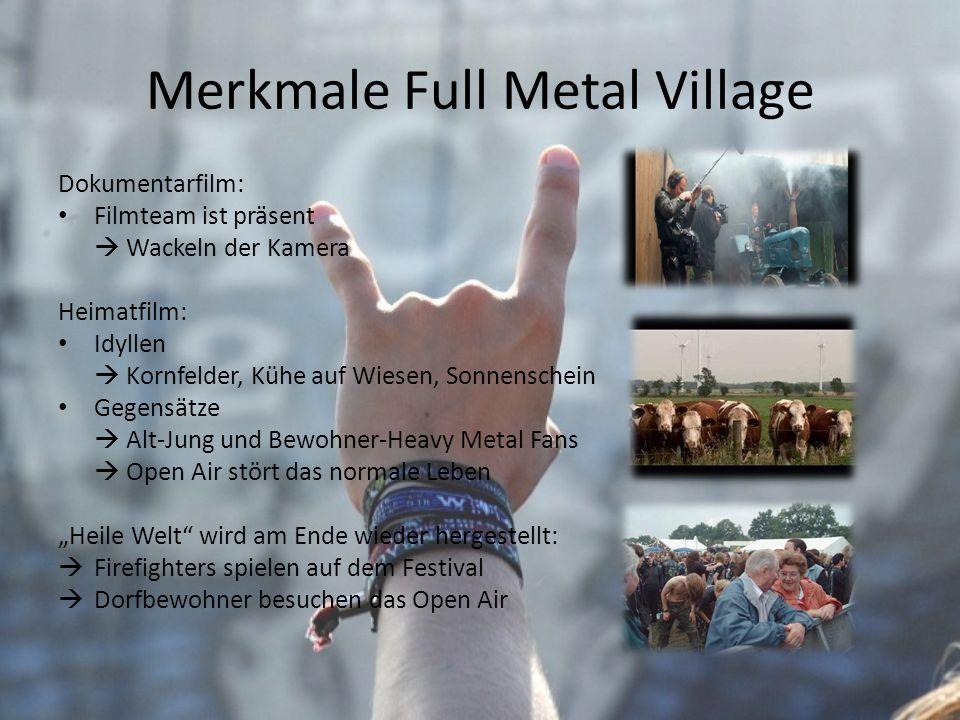 Merkmale Full Metal Village Dokumentarfilm: Filmteam ist präsent Wackeln der Kamera Heimatfilm: Idyllen Kornfelder, Kühe auf Wiesen, Sonnenschein Gege