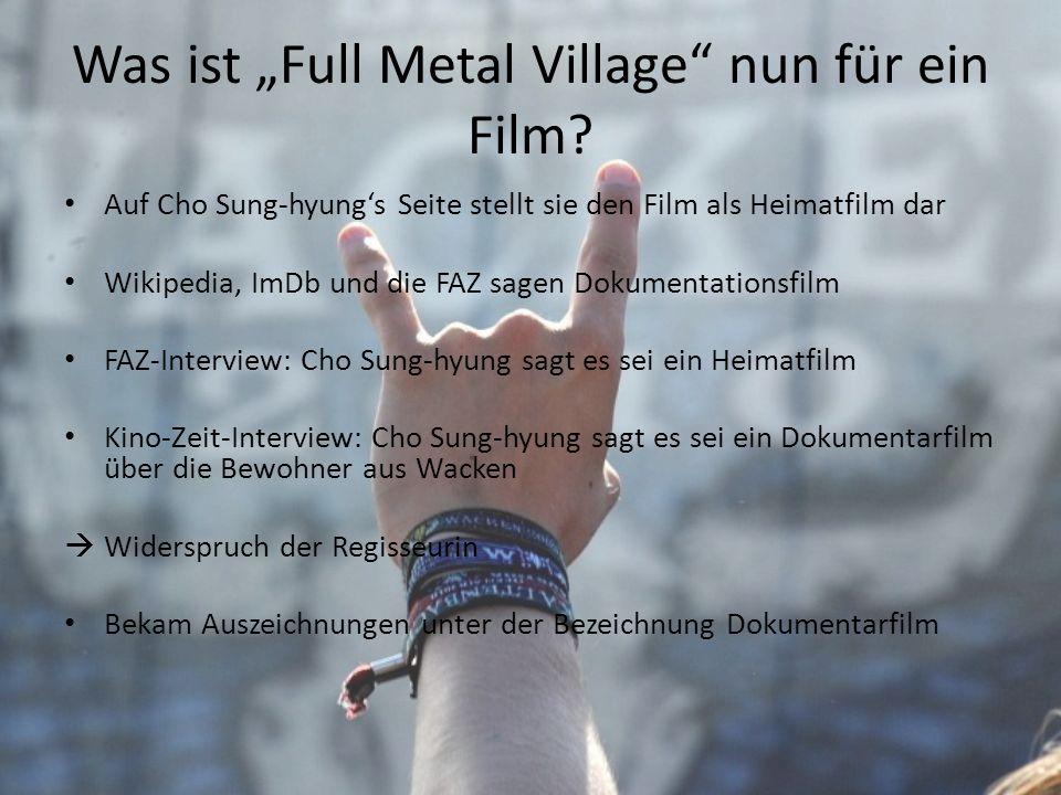 Was ist Full Metal Village nun für ein Film? Auf Cho Sung-hyungs Seite stellt sie den Film als Heimatfilm dar Wikipedia, ImDb und die FAZ sagen Dokume
