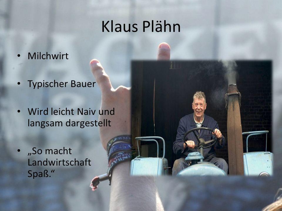 Klaus Plähn Milchwirt Typischer Bauer Wird leicht Naiv und langsam dargestellt So macht Landwirtschaft Spaß.