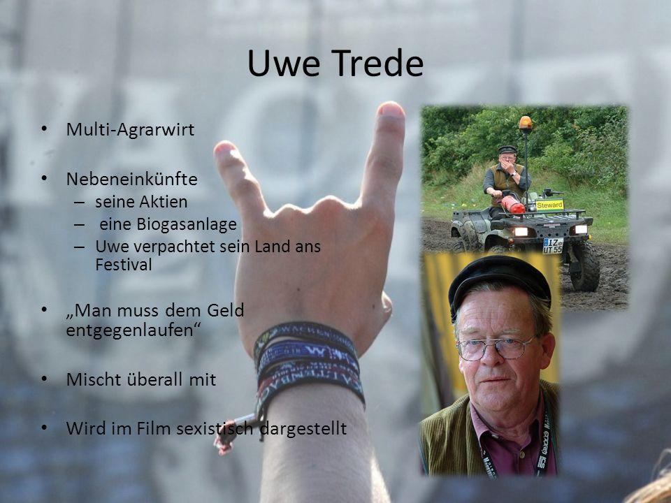 Uwe Trede Multi-Agrarwirt Nebeneinkünfte – seine Aktien – eine Biogasanlage – Uwe verpachtet sein Land ans Festival Man muss dem Geld entgegenlaufen M