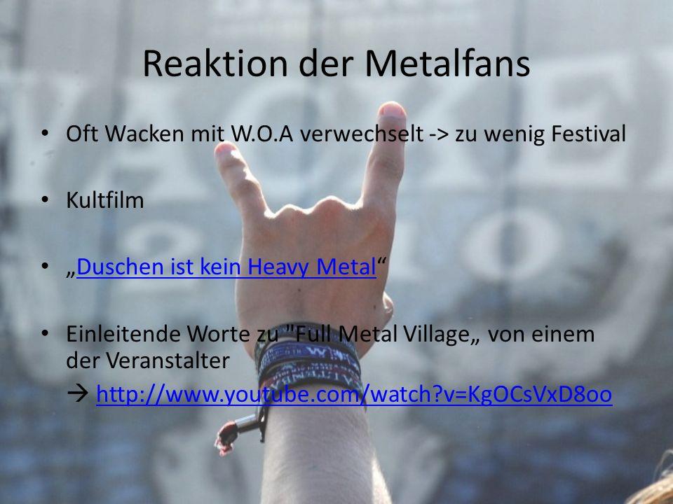 Reaktion der Metalfans Oft Wacken mit W.O.A verwechselt -> zu wenig Festival Kultfilm Duschen ist kein Heavy Metal Einleitende Worte zu