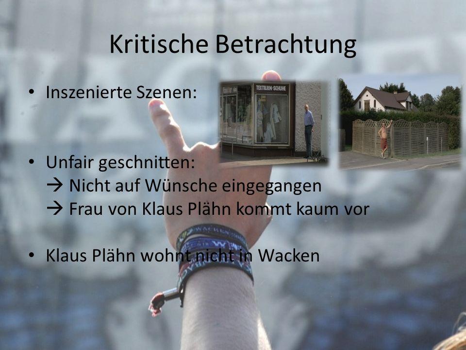Kritische Betrachtung Inszenierte Szenen: Unfair geschnitten: Nicht auf Wünsche eingegangen Frau von Klaus Plähn kommt kaum vor Klaus Plähn wohnt nich