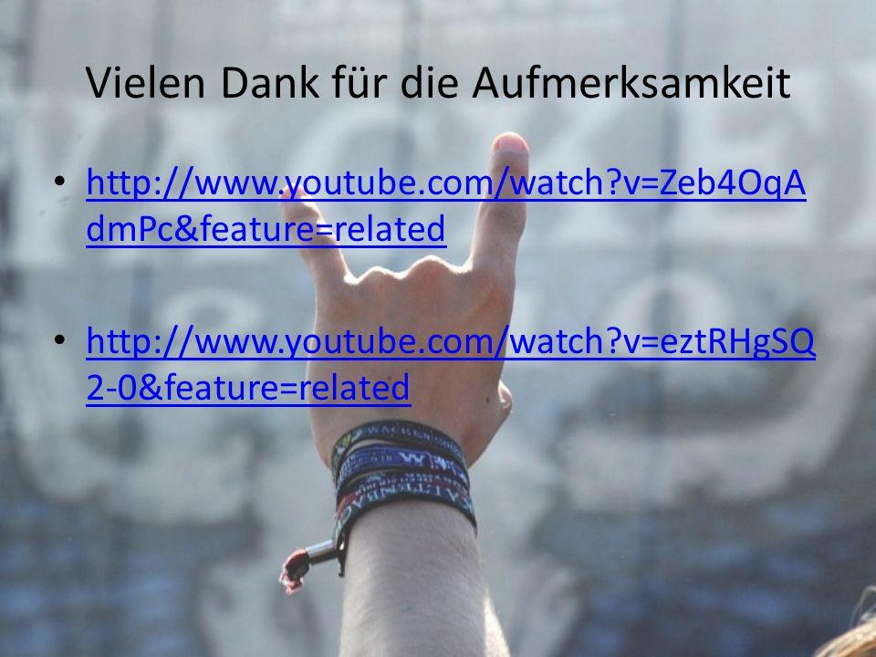 Vielen Dank für die Aufmerksamkeit http://www.youtube.com/watch?v=Zeb4OqA dmPc&feature=related http://www.youtube.com/watch?v=Zeb4OqA dmPc&feature=rel