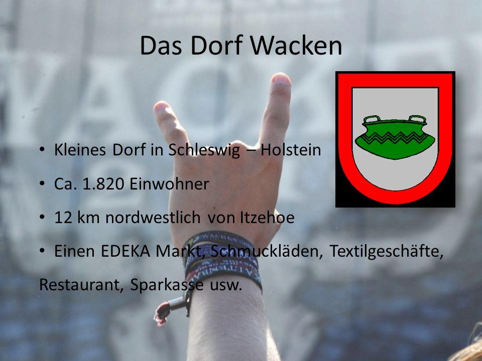 Das Dorf Wacken Kleines Dorf in Schleswig – Holstein Ca. 1.820 Einwohner 12 km nordwestlich von Itzehoe Einen EDEKA Markt, Schmuckläden, Textilgeschäf
