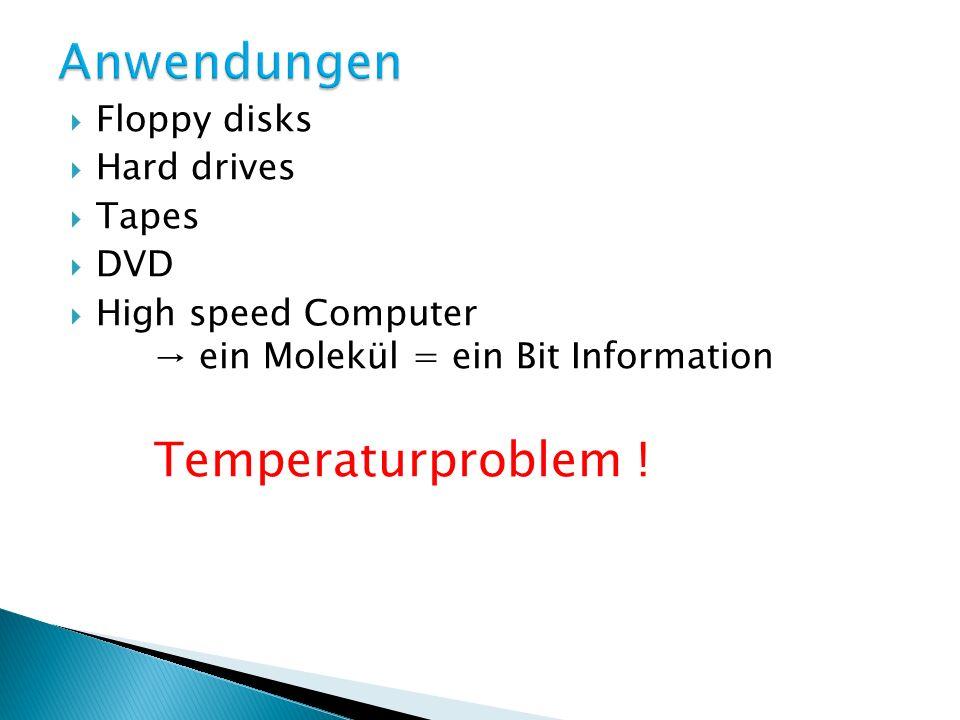 Floppy disks Hard drives Tapes DVD High speed Computer ein Molekül = ein Bit Information Temperaturproblem !