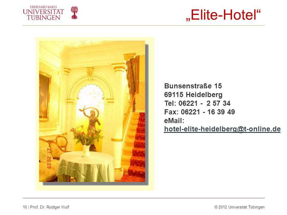 10 | Prof. Dr. Rüdiger Wulf © 2012 Universität Tübingen Bunsenstraße 15 69115 Heidelberg Tel: 06221 - 2 57 34 Fax: 06221 - 16 39 49 eMail: hotel-elite