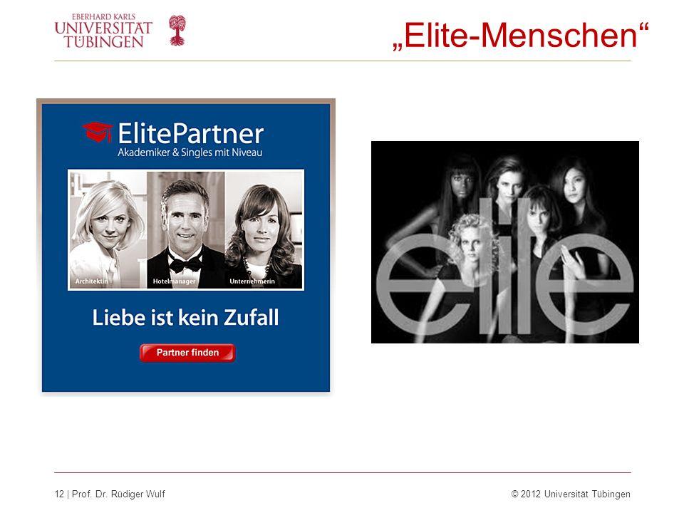 12 | Prof. Dr. Rüdiger Wulf © 2012 Universität Tübingen Elite-Menschen