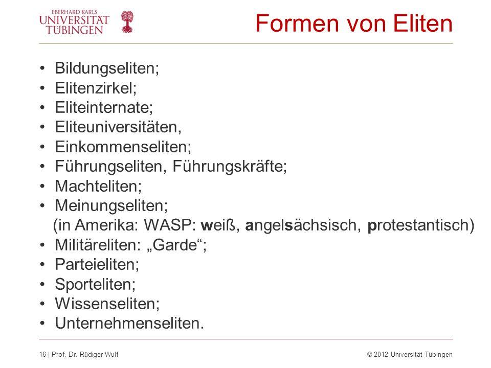 16 | Prof. Dr. Rüdiger Wulf© 2012 Universität Tübingen Formen von Eliten Bildungseliten; Elitenzirkel; Eliteinternate; Eliteuniversitäten, Einkommense