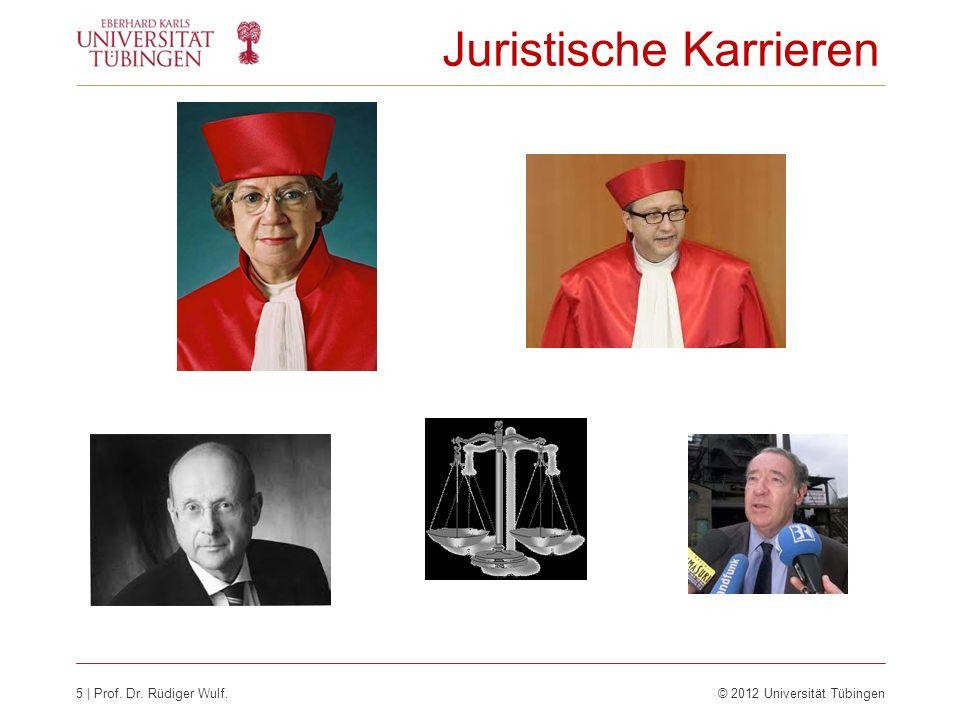 5 | Prof. Dr. Rüdiger Wulf.© 2012 Universität Tübingen Juristische Karrieren