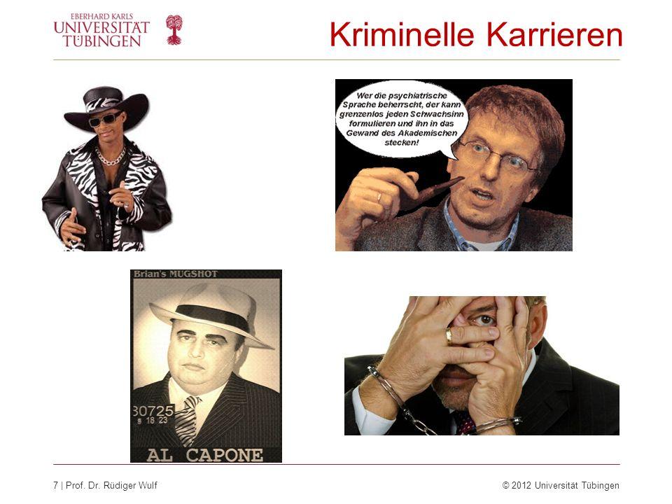 7 | Prof. Dr. Rüdiger Wulf© 2012 Universität Tübingen Kriminelle Karrieren