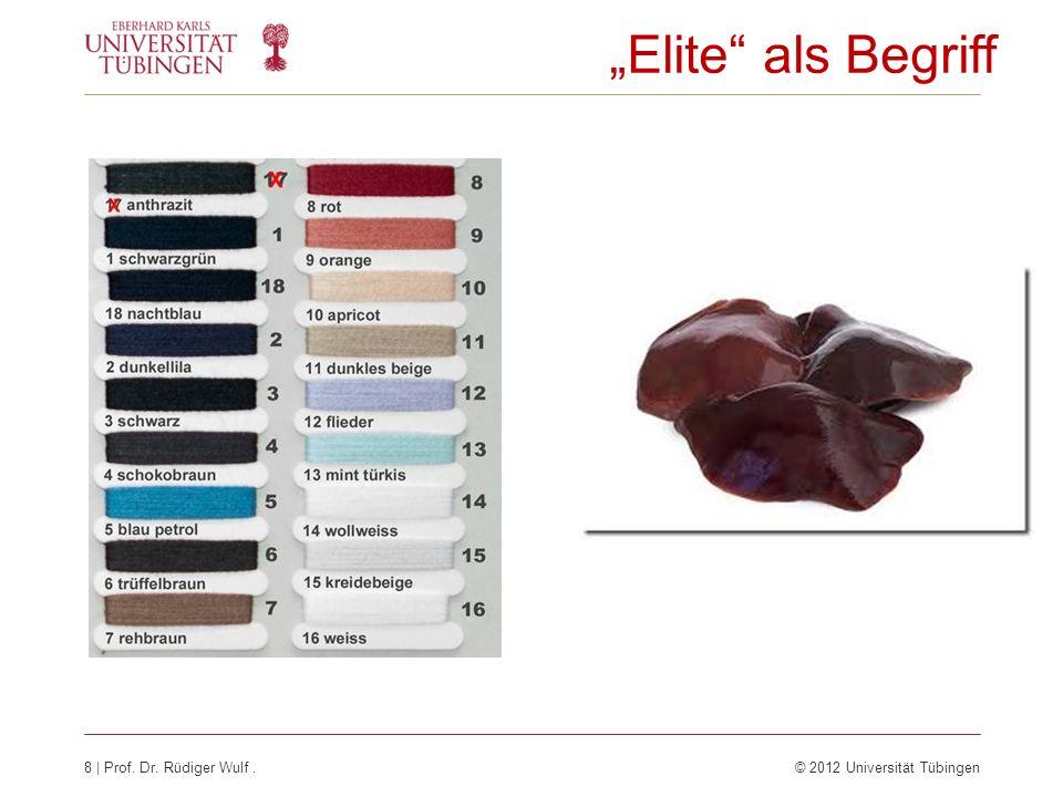 8 | Prof. Dr. Rüdiger Wulf.© 2012 Universität Tübingen Elite als Begriff