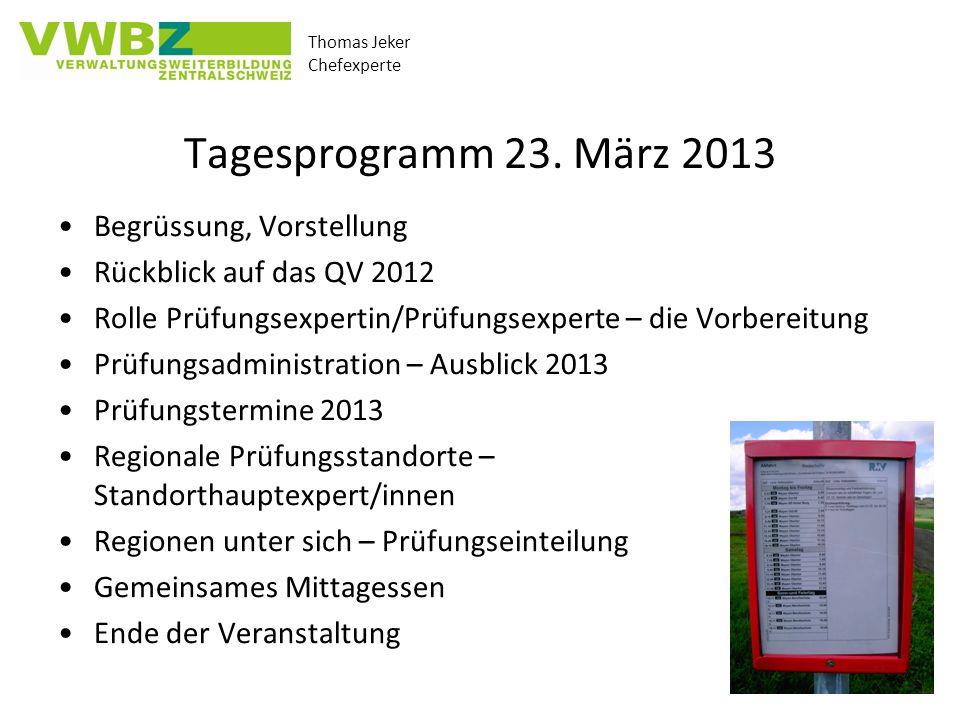 Thomas Jeker Chefexperte Tagesprogramm 23. März 2013 Begrüssung, Vorstellung Rückblick auf das QV 2012 Rolle Prüfungsexpertin/Prüfungsexperte – die Vo