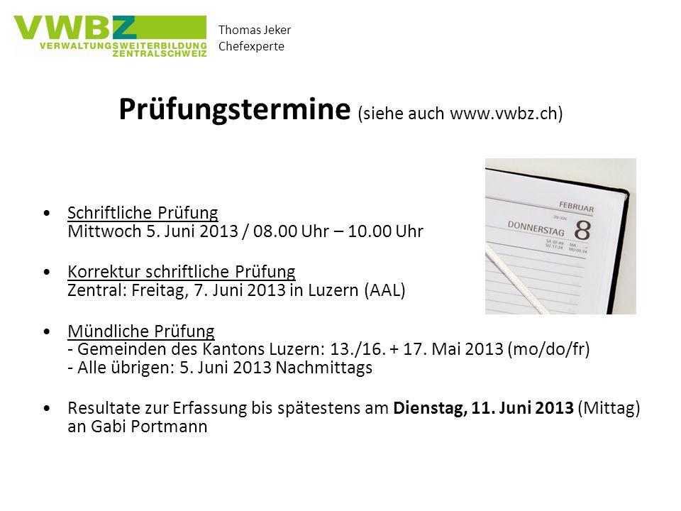 Thomas Jeker Chefexperte Prüfungstermine (siehe auch www.vwbz.ch) Schriftliche Prüfung Mittwoch 5. Juni 2013 / 08.00 Uhr – 10.00 Uhr Korrektur schrift