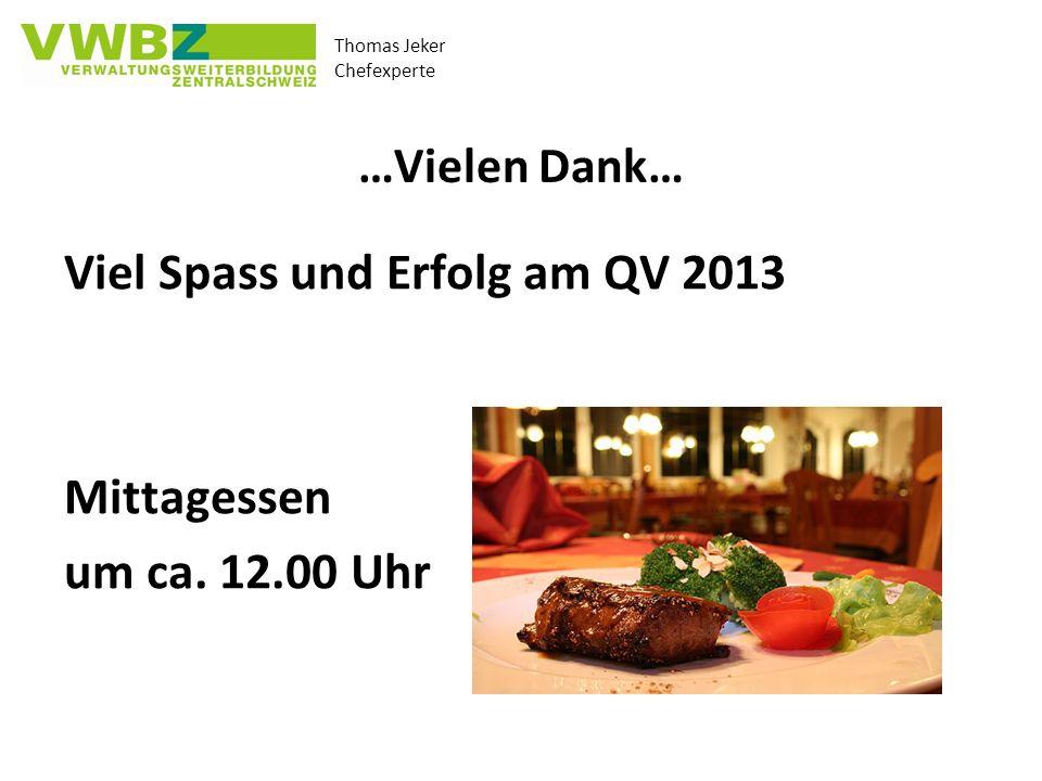 Thomas Jeker Chefexperte …Vielen Dank… Viel Spass und Erfolg am QV 2013 Mittagessen um ca.