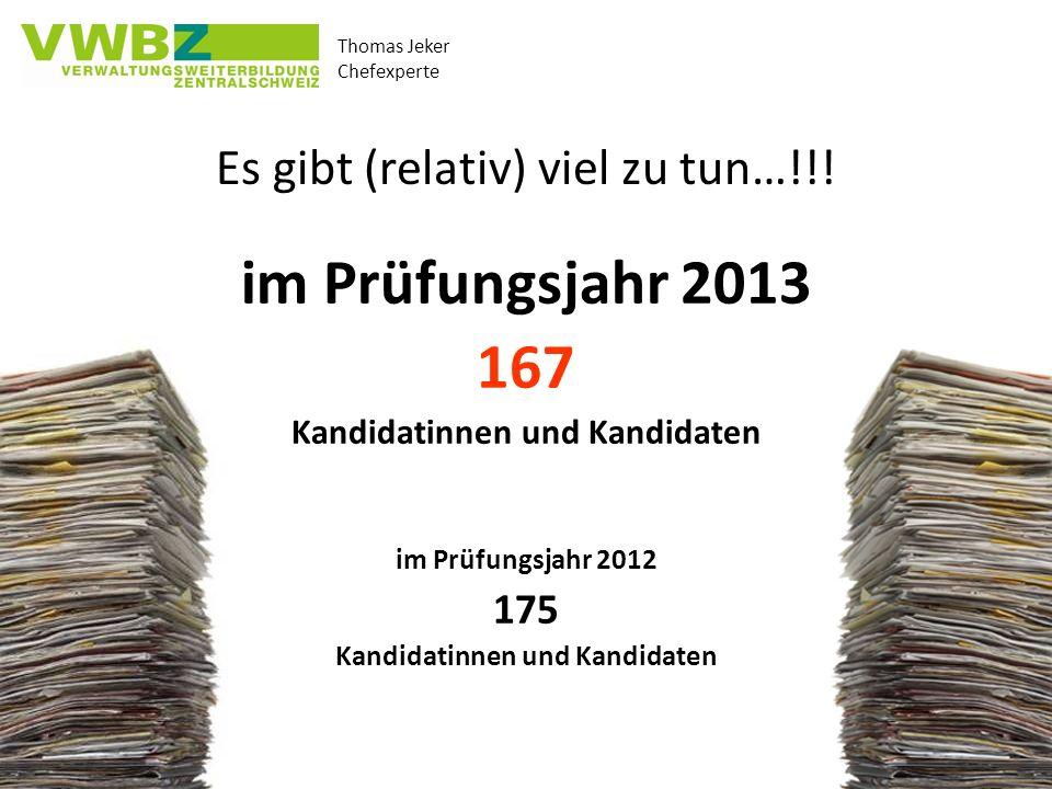 Thomas Jeker Chefexperte 9. April 2011 Es gibt (relativ) viel zu tun…!!! im Prüfungsjahr 2013 167 Kandidatinnen und Kandidaten im Prüfungsjahr 2012 17