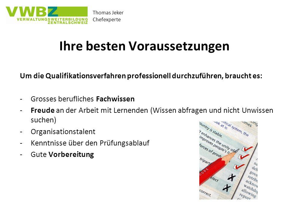 Thomas Jeker Chefexperte Ihre besten Voraussetzungen Um die Qualifikationsverfahren professionell durchzuführen, braucht es: -Grosses berufliches Fach
