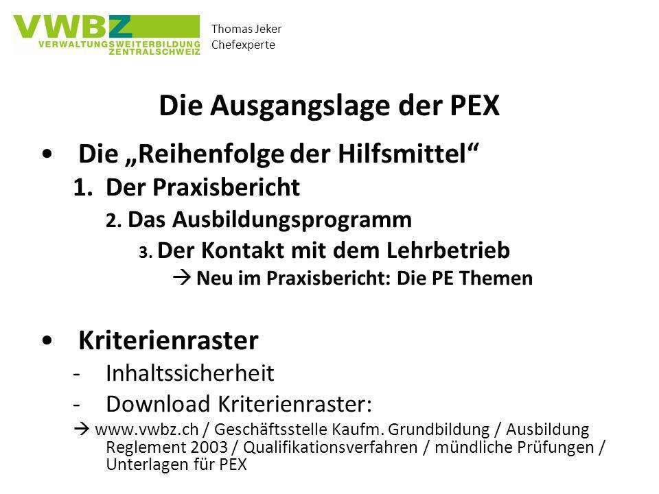 Thomas Jeker Chefexperte Die Ausgangslage der PEX Die Reihenfolge der Hilfsmittel 1.Der Praxisbericht 2. Das Ausbildungsprogramm 3. Der Kontakt mit de