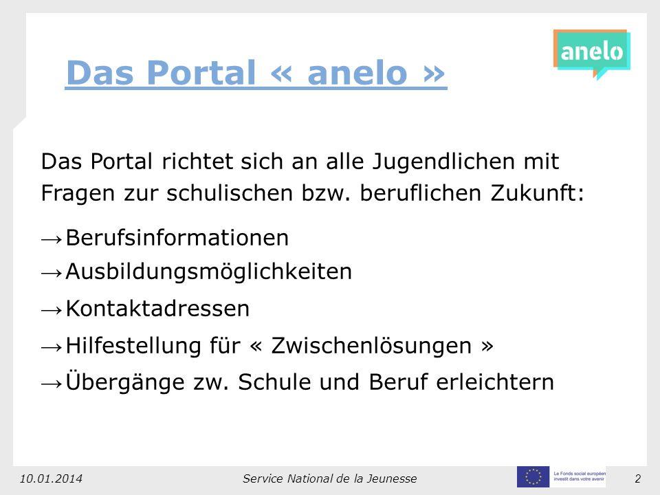 10.01.2014Service National de la Jeunesse2 Das Portal « anelo » Das Portal richtet sich an alle Jugendlichen mit Fragen zur schulischen bzw.