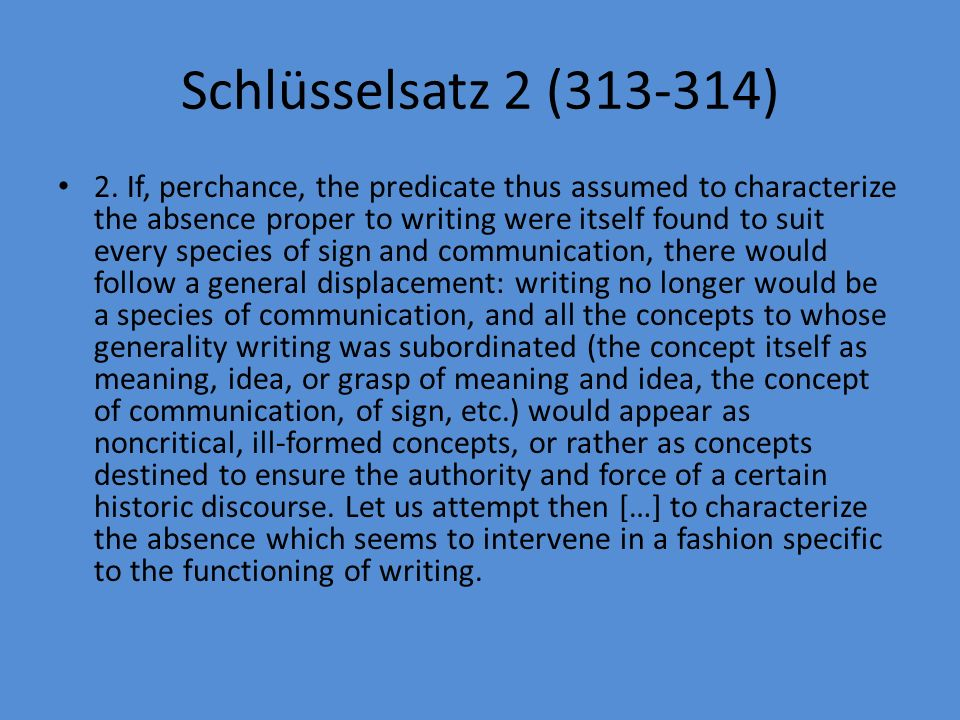 Schlüsselsatz 2 (313-314) 2. If, perchance, the predicate thus assumed to characterize the absence proper to writing were itself found to suit every s