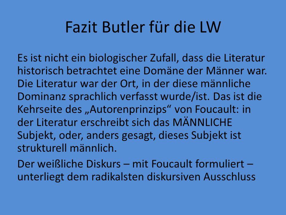 Fazit Butler für die LW Es ist nicht ein biologischer Zufall, dass die Literatur historisch betrachtet eine Domäne der Männer war.