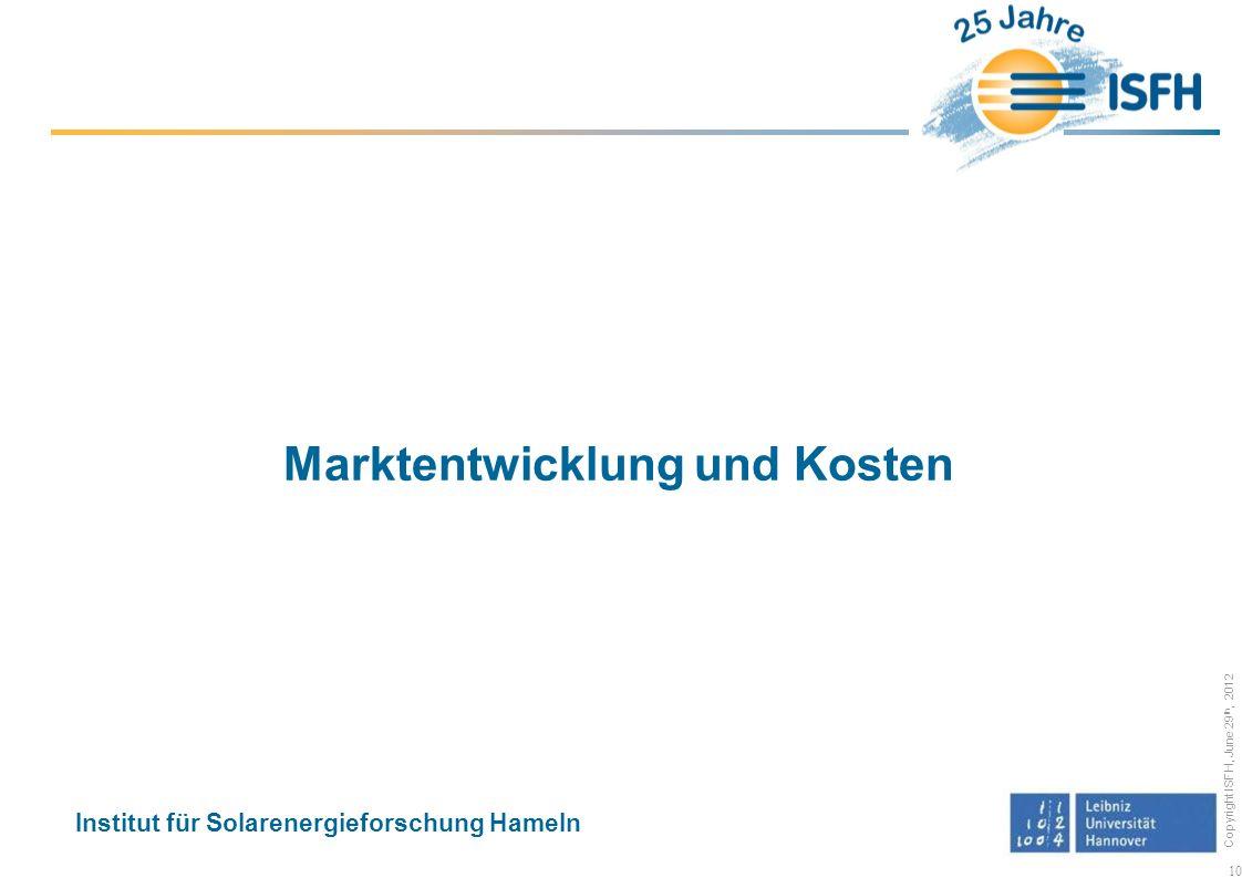 Copyright ISFH, June 29 th, 2012 Marktentwicklung und Kosten Institut für Solarenergieforschung Hameln 10