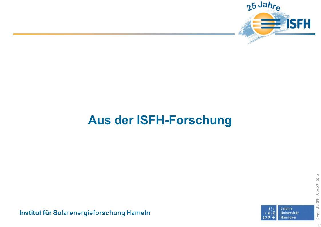 Copyright ISFH, June 29 th, 2012 Aus der ISFH-Forschung Institut für Solarenergieforschung Hameln 17