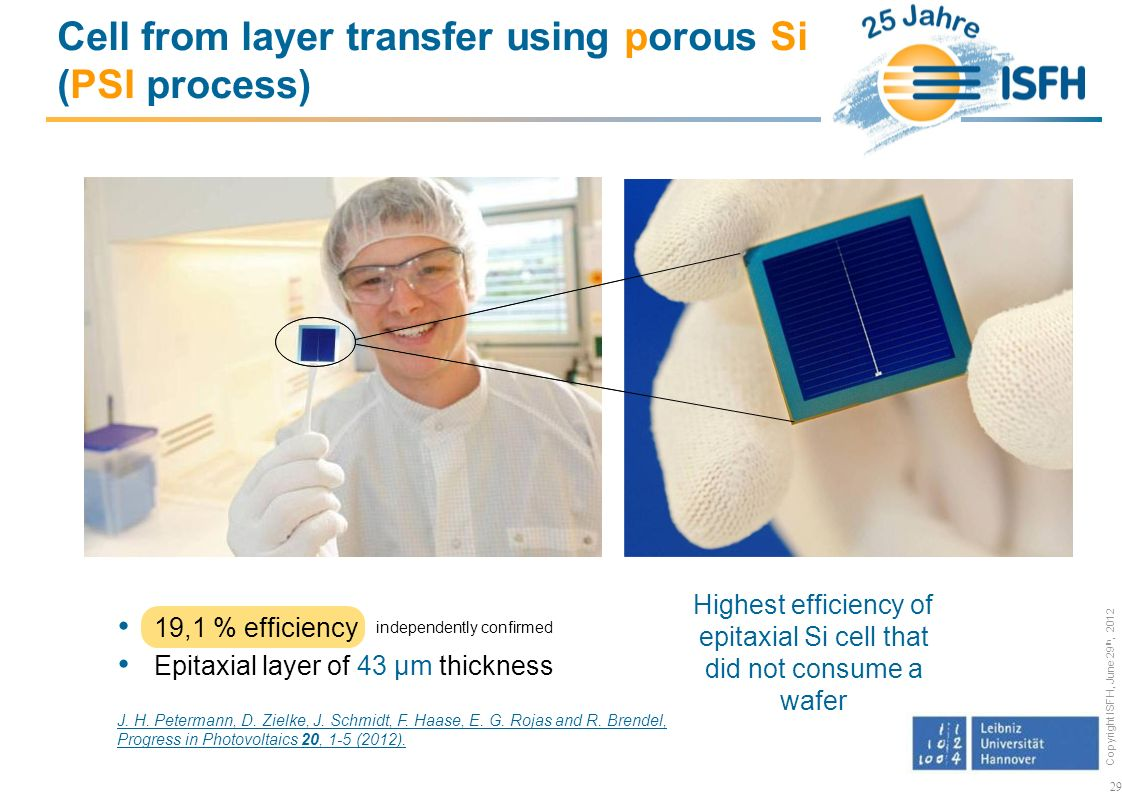 Copyright ISFH, June 29 th, 2012 19,1 % efficiency Epitaxial layer of 43 µm thickness 29 Highest efficiency of epitaxial Si cell that did not consume a wafer independently confirmed J.
