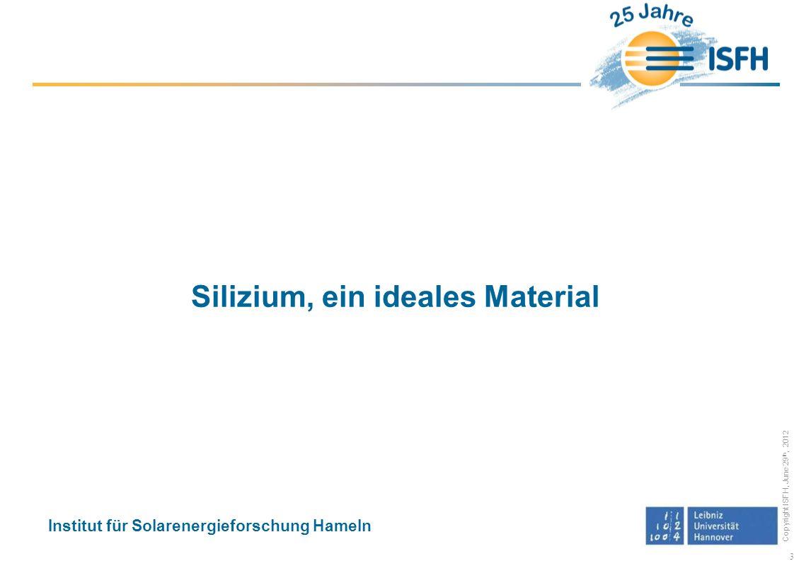 Copyright ISFH, June 29 th, 2012 Silizium gibt es wie Sand am Meer Datenquelle: F.