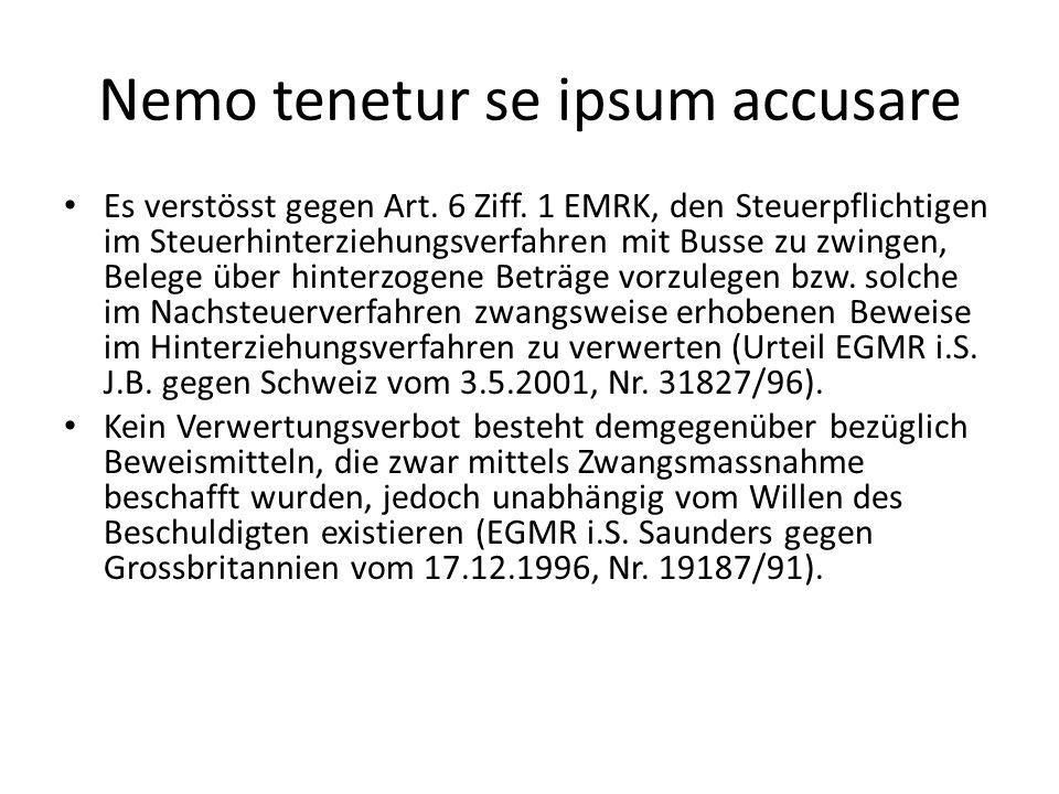Nemo tenetur se ipsum accusare Es verstösst gegen Art. 6 Ziff. 1 EMRK, den Steuerpflichtigen im Steuerhinterziehungsverfahren mit Busse zu zwingen, Be