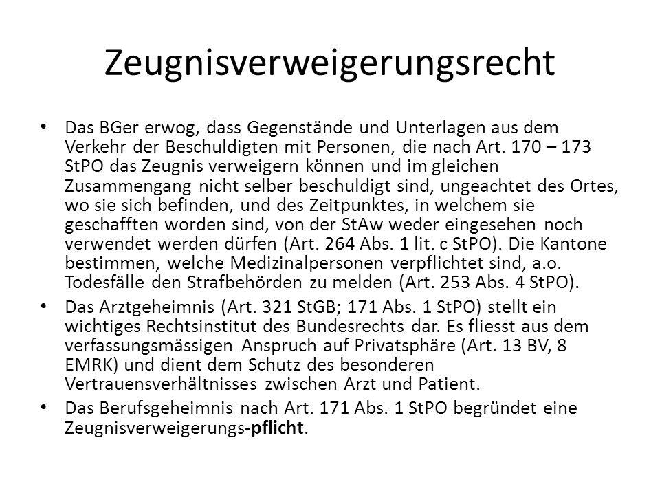 Zeugnisverweigerungsrecht Das BGer erwog, dass Gegenstände und Unterlagen aus dem Verkehr der Beschuldigten mit Personen, die nach Art. 170 – 173 StPO