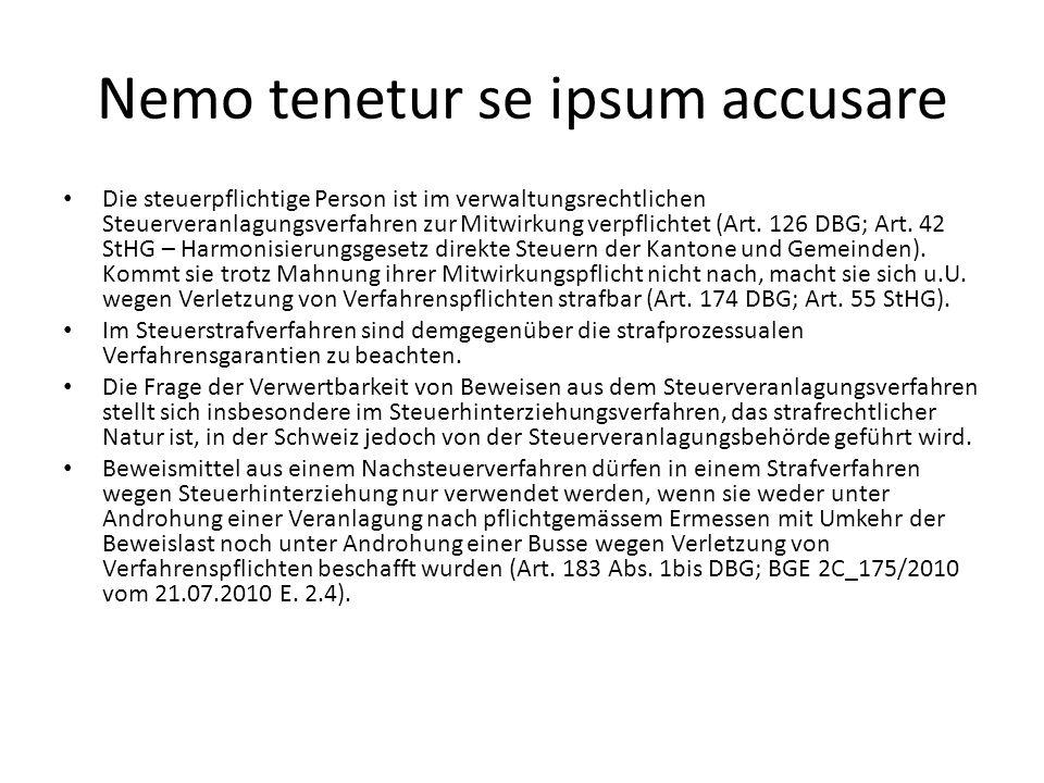 Nemo tenetur se ipsum accusare Die steuerpflichtige Person ist im verwaltungsrechtlichen Steuerveranlagungsverfahren zur Mitwirkung verpflichtet (Art.