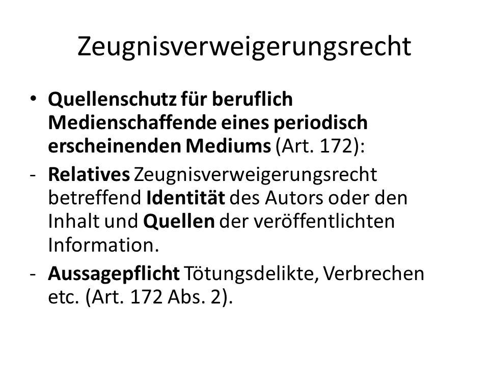 Zeugnisverweigerungsrecht Quellenschutz für beruflich Medienschaffende eines periodisch erscheinenden Mediums (Art. 172): -Relatives Zeugnisverweigeru