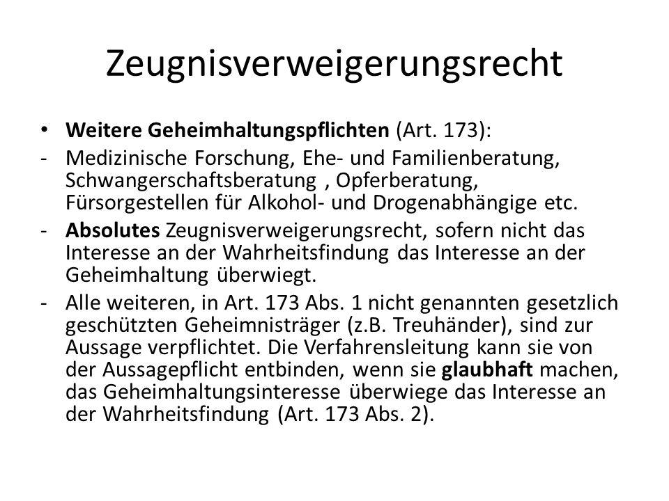 Zeugnisverweigerungsrecht Weitere Geheimhaltungspflichten (Art. 173): -Medizinische Forschung, Ehe- und Familienberatung, Schwangerschaftsberatung, Op