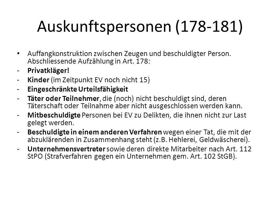 Auskunftspersonen (178-181) Auffangkonstruktion zwischen Zeugen und beschuldigter Person. Abschliessende Aufzählung in Art. 178: -Privatkläger! -Kinde