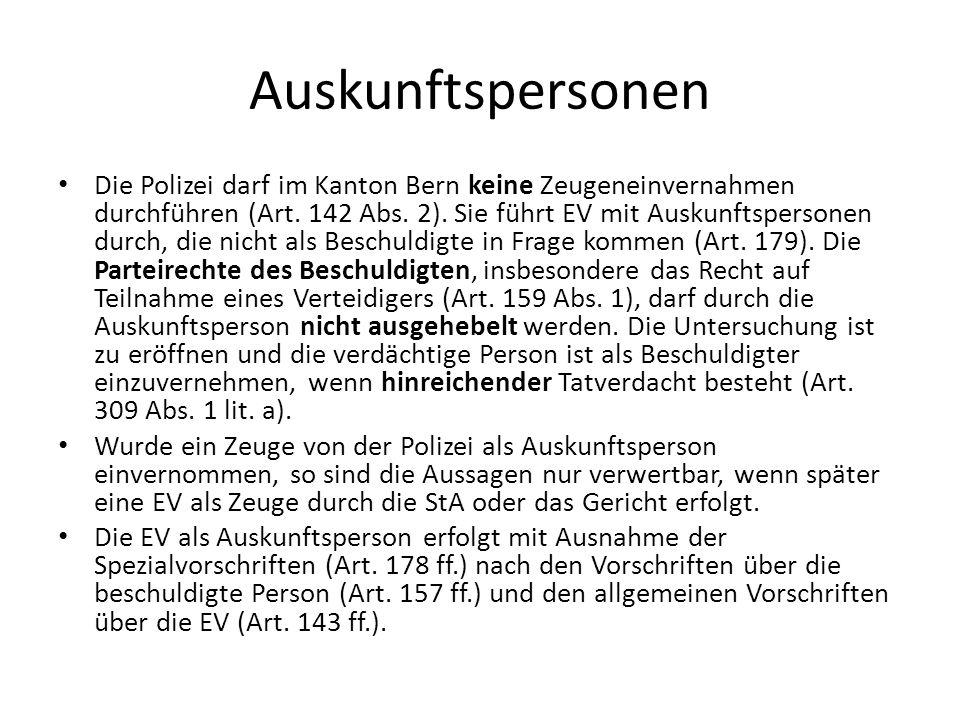 Auskunftspersonen Die Polizei darf im Kanton Bern keine Zeugeneinvernahmen durchführen (Art. 142 Abs. 2). Sie führt EV mit Auskunftspersonen durch, di